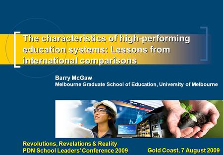 The characteristics of high-performing education systems: Lessons from international comparisons Barry McGaw Melbourne Graduate School of Education, University.