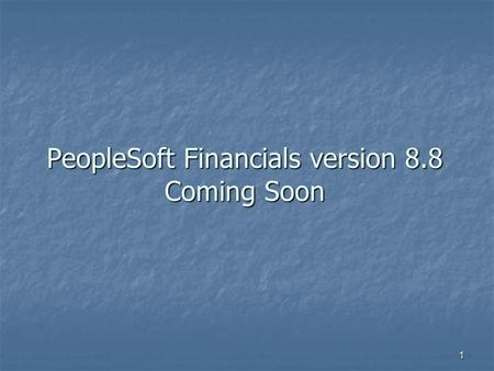 1 PeopleSoft Financials version 8.8 Coming Soon. 2 When will the Conversion Happen? Target Date – November 9, 2005 Target Date – November 9, 2005 Several.