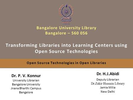 Bangalore University Library Bangalore – 560 056 Transforming Libraries into Learning Centers using Open Source Technologies Open Source Technologies in.