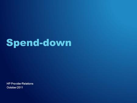 HP Provider Relations October 2011 Spend-down. Spend-downOctober 20112 Agenda –Objectives –Spend-down Rule –Spend-down Eligibility –Eligibility Verification.