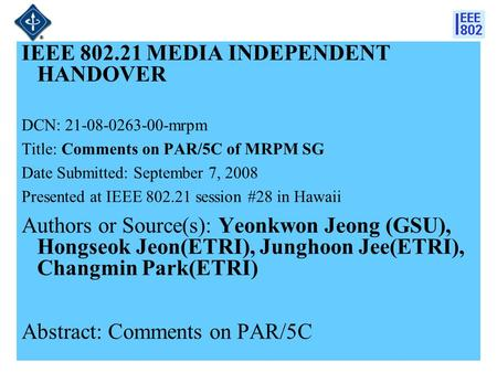 21-08-xxxx-00-00001 IEEE 802.21 MEDIA INDEPENDENT HANDOVER DCN: 21-08-0263-00-mrpm Title: Comments on PAR/5C of MRPM SG Date Submitted: September 7, 2008.