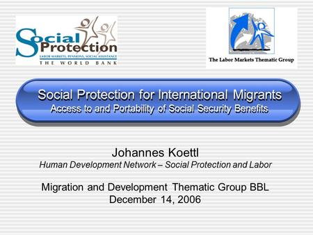 Social Protection for International Migrants Access to and Portability of Social Security Benefits Johannes Koettl Human Development Network – Social Protection.