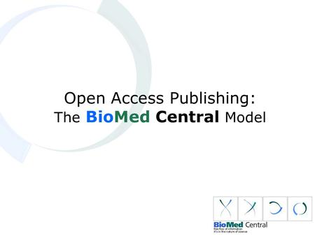 Open Access Publishing: The BioMed Central Model.