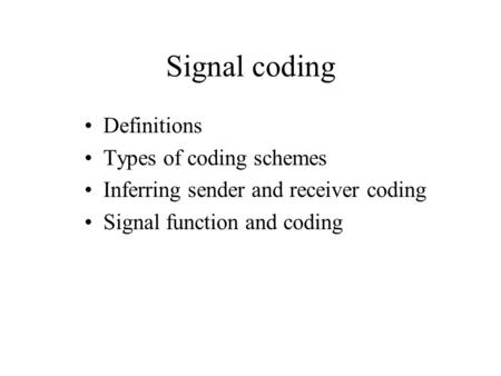 Signal coding Definitions Types of coding schemes Inferring sender and receiver coding Signal function and coding.