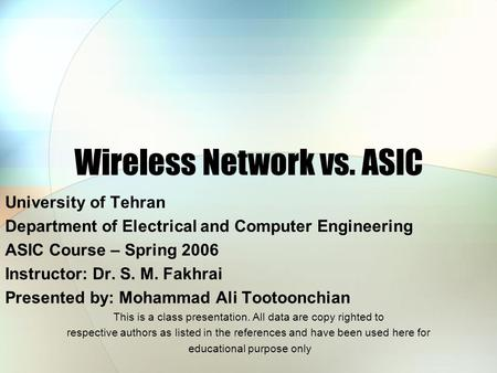 <strong>Wireless</strong> <strong>Network</strong> vs. ASIC University of Tehran Department of Electrical and Computer Engineering ASIC Course – Spring 2006 Instructor: Dr. S. M. Fakhrai.