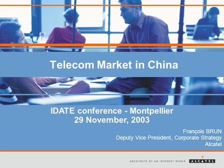 Telecom Market in China François BRUN Deputy Vice President, Corporate Strategy Alcatel IDATE conference - Montpellier 29 November, 2003.