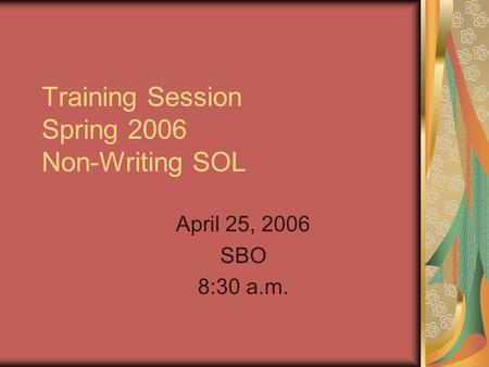 Training Session Spring 2006 Non-Writing SOL April 25, 2006 SBO 8:30 a.m.