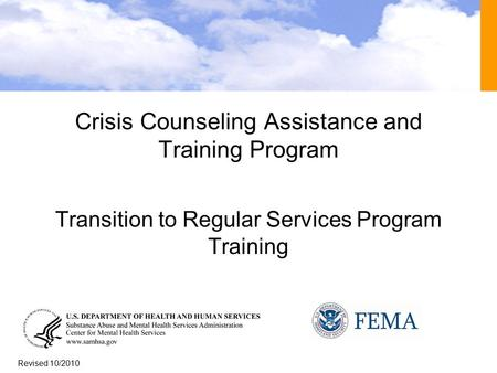 1 Crisis Counseling Assistance and Training Program Transition to Regular Services Program Training Revised 10/2010.