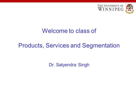 Welcome to class of Products, Services and Segmentation Dr. Satyendra Singh.
