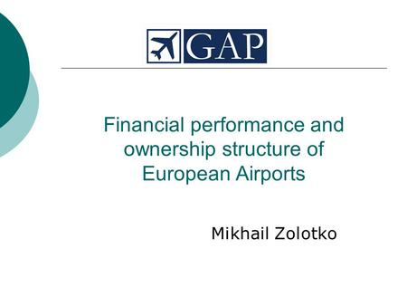 Financial performance and ownership structure of European Airports Mikhail Zolotko.