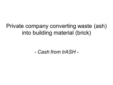 Private company converting waste (ash) into building material (brick) - Cash from trASH -