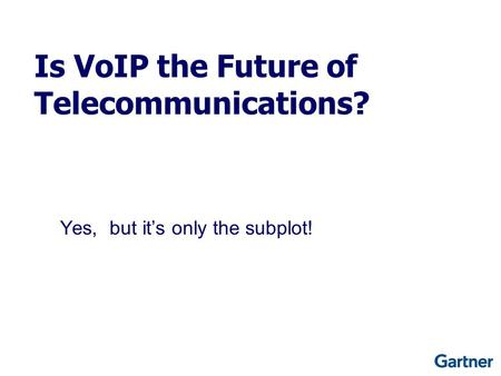 Yes, but it's only the subplot! Is VoIP the Future of Telecommunications?