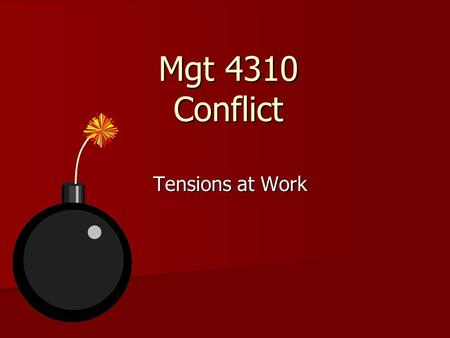 Mgt 4310 Conflict Tensions at Work. Conflict Develops when a person or group believes that its interests or the achievement of its goals are being frustrated.