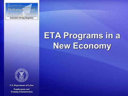 U.S. Department of Labor Employment and Training Administration ETA Programs in a New Economy.