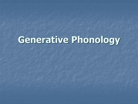 Generative Phonology. The origins Noam Chomsky – a student of Zellig Harris; born 1928, interest in language at 10, his father a Hebrew philologist William.