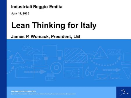 Lean Thinking for Italy Industriali Reggio Emilia James P. Womack, President, LEI July 19, 2005.