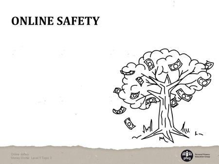 ONLINE SAFETY Online safety Money Works: Level 1 Topic 3.