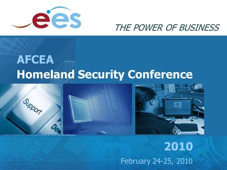 Homeland Security Conference February 24-25, 2010 THE POWER OF BUSINESS AFCEA 2010.