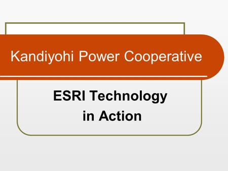 Kandiyohi Power Cooperative ESRI Technology in Action.