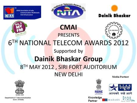 Department <strong>of</strong> Telecommunication Govt. <strong>Of</strong> <strong>India</strong>. Media Partner CMAI PRESENTS 6 TH NATIONAL TELECOM AWARDS 2012 Supported by Dainik Bhaskar Group 8 TH MAY.
