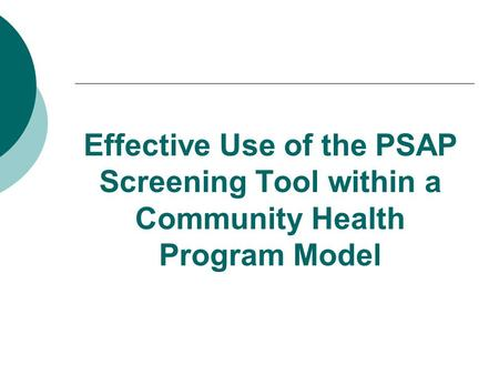 Effective Use of the PSAP Screening Tool within a Community Health Program Model.