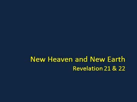 New Heaven and New Earth Revelation 21 & 22. Revelation 21 Then I saw a new heaven and a new earth, for the first heaven and the first earth had passed.