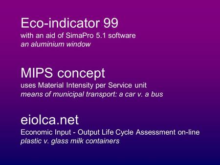Eco-indicator 99 with an aid of SimaPro 5.1 software an aluminium window MIPS concept uses Material Intensity per Service unit means of municipal transport:
