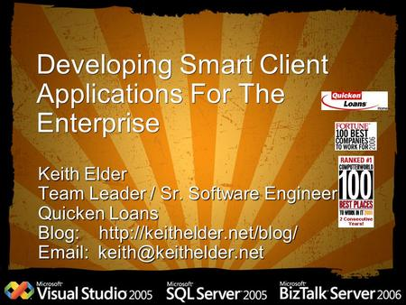 Developing Smart Client Applications For The Enterprise Keith Elder Team Leader / Sr. Software Engineer Quicken Loans Blog: