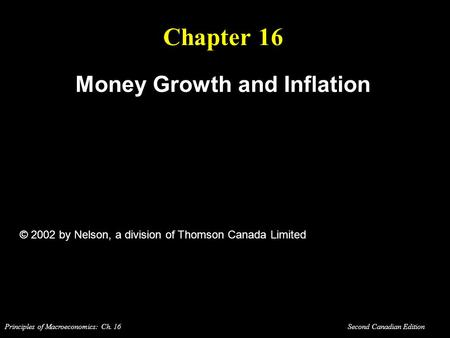 Principles of Macroeconomics: Ch. 16 Second Canadian Edition Chapter 16 Money Growth and Inflation © 2002 by Nelson, a division of Thomson Canada Limited.