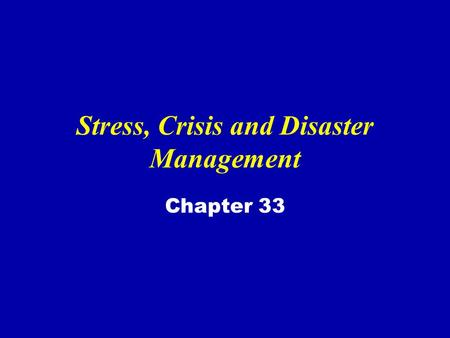 Stress, Crisis and Disaster Management Chapter 33.