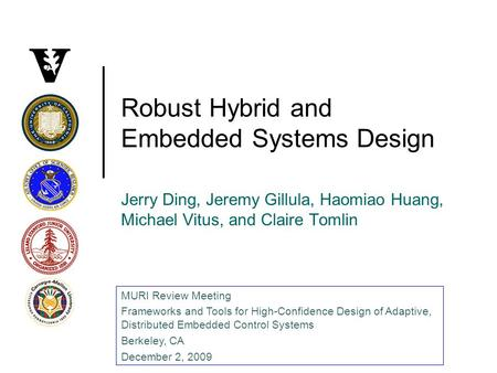 Robust Hybrid and Embedded Systems Design Jerry Ding, Jeremy Gillula, Haomiao Huang, Michael Vitus, and Claire Tomlin MURI Review Meeting Frameworks and.