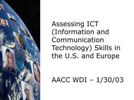 Assessing ICT (Information and Communication Technology) Skills in the U.S. and Europe AACC WDI – 1/30/03.