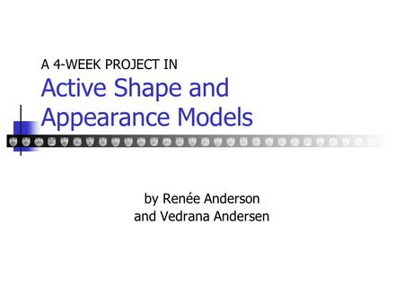 A 4-WEEK PROJECT IN Active Shape and Appearance Models