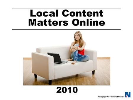 Local Content Matters Online 2010. Advertiser's Online Choices 100,000,000 Web sites 25,000,000,000 Pages on which to advertise.1% Average click-through.