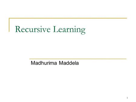 1 Recursive Learning Madhurima Maddela. ELEC 7250 04/26/052 Decision Tree Traditionally used to branch and bound in the search space to generate test.