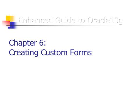 Chapter 6: Creating Custom Forms. Data Block and Custom Forms Data block form Based on data blocks that are associated with specific database tables Reflect.