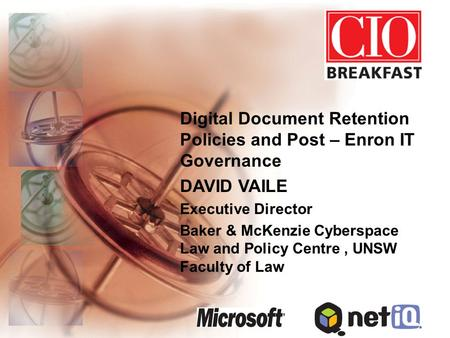 Digital Document Retention Policies and Post – Enron IT Governance DAVID VAILE Executive Director Baker & McKenzie Cyberspace Law and Policy Centre, UNSW.