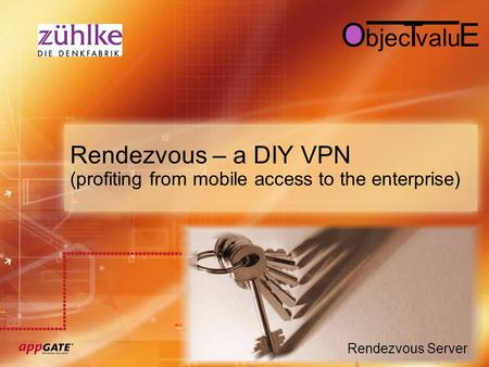 Rendezvous – a DIY VPN (profiting from mobile access to the enterprise) Rendezvous Server ET bjecvalu O.
