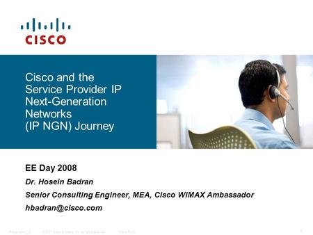 © 2007 Cisco Systems, Inc. All rights reserved.Presentation_ID 1 Cisco Public Cisco and the Service Provider IP Next-Generation <strong>Networks</strong> (IP NGN) Journey.