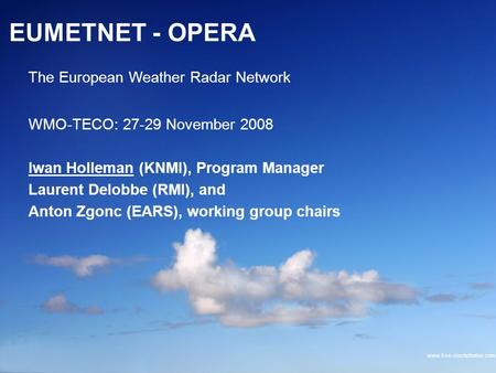 Iwan Holleman, Program Manager OPERA c/o The Royal Netherlands Meteorological Institute (KNMI) www.free-stockphotos.com EUMETNET - OPERA WMO-TECO: 27-29.