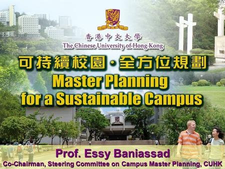 Prof. Essy Baniassad Co-Chairman, Steering Committee on Campus Master Planning, CUHK.