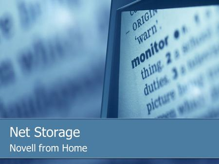 Novell from Home Net Storage. Novell access via NetStorage 1-Web Interface Connect to your shared drive through your web browser Windows, Mac or Linux.