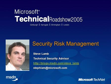 Security Risk Management Steve Lamb Technical Security Advisor