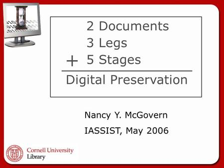 2 Documents 3 Legs 5 Stages Digital Preservation + Nancy Y. McGovern IASSIST, May 2006.