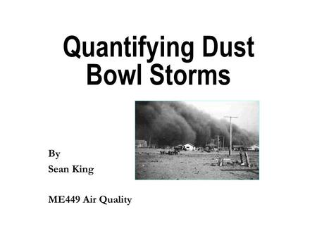 Quantifying Dust Bowl Storms By Sean King ME449 Air Quality.