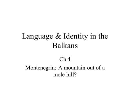 Language & Identity in the Balkans Ch 4 Montenegrin: A mountain out of a mole hill?
