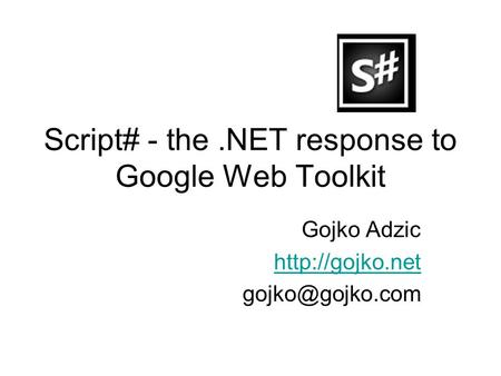 Script# - the.NET response to Google Web Toolkit Gojko Adzic