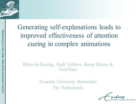 Generating self-explanations leads to improved effectiveness of attention cueing in complex animations Björn de Koning, Huib Tabbers, Remy Rikers & Fred.