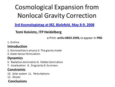 Cosmological Expansion from Nonlocal Gravity Correction Tomi Koivisto, ITP Heidelberg 1. Outline Introduction 2. Nonlocalities in physics 3. The gravity.