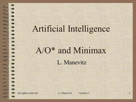 All rights reservedL. Manevitz Lecture 31 Artificial Intelligence A/O* and Minimax L. Manevitz.
